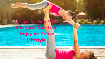 6 Tips to Help Your Kids Love Sports and Enjoy an Active Lifestyle