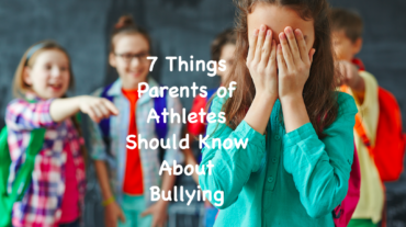 7 Things Parents of Young Athletes Should Know About Bullying